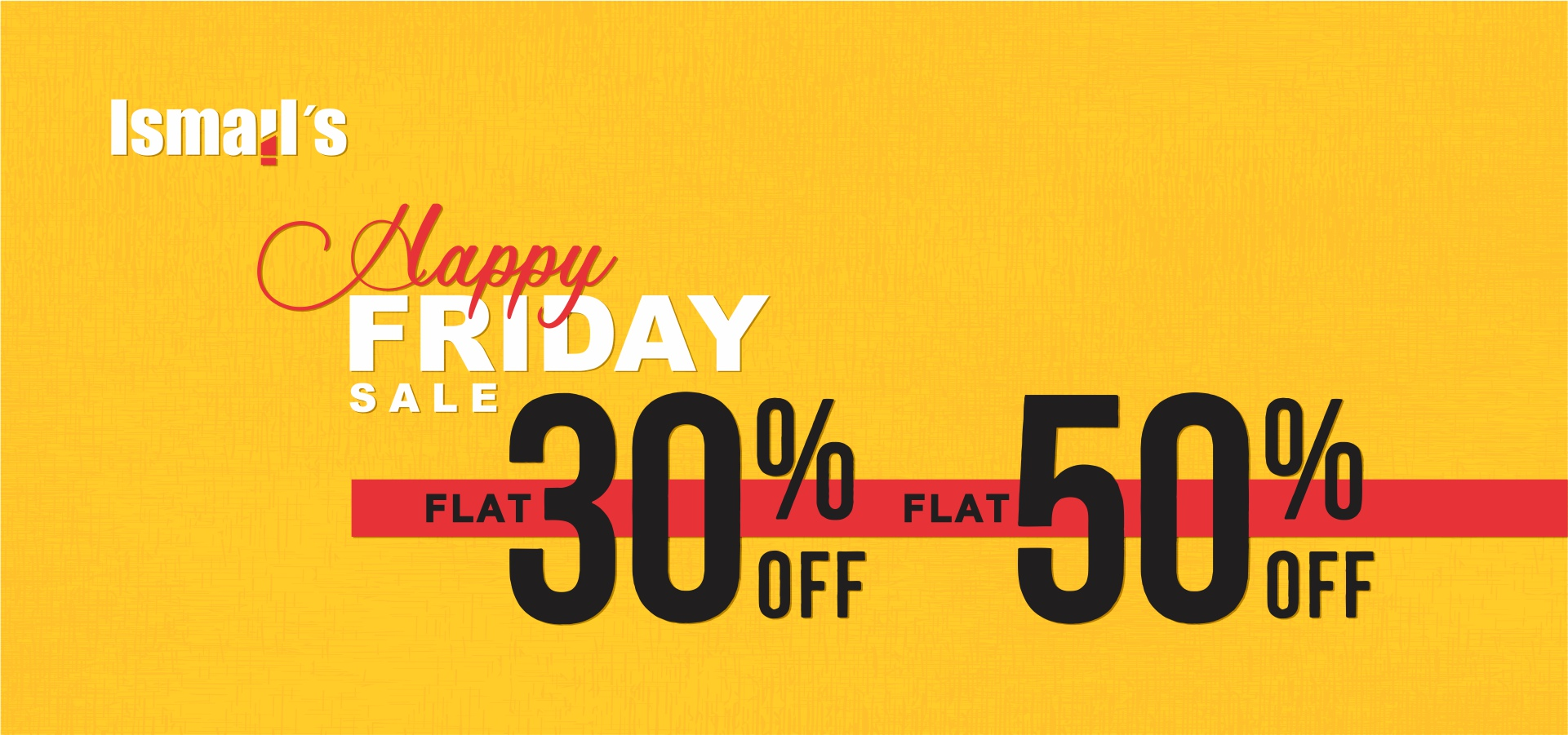Ismail's - Happy Friday Sale